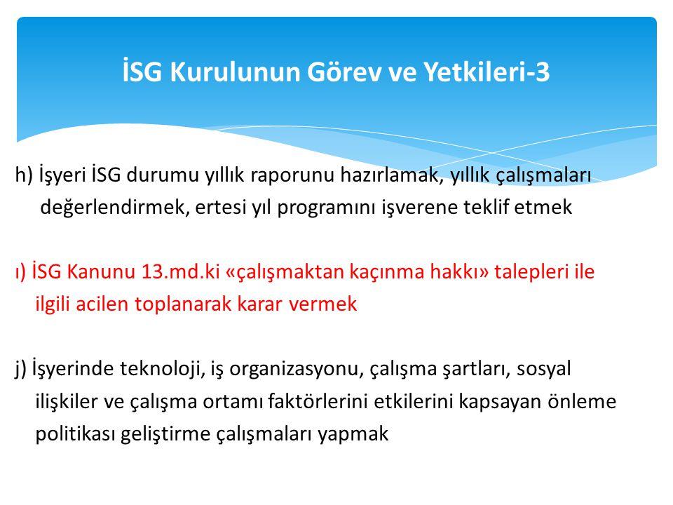 h) İşyeri İSG durumu yıllık raporunu hazırlamak, yıllık çalışmaları değerlendirmek, ertesi yıl programını işverene teklif etmek ı) İSG Kanunu 13.md.ki