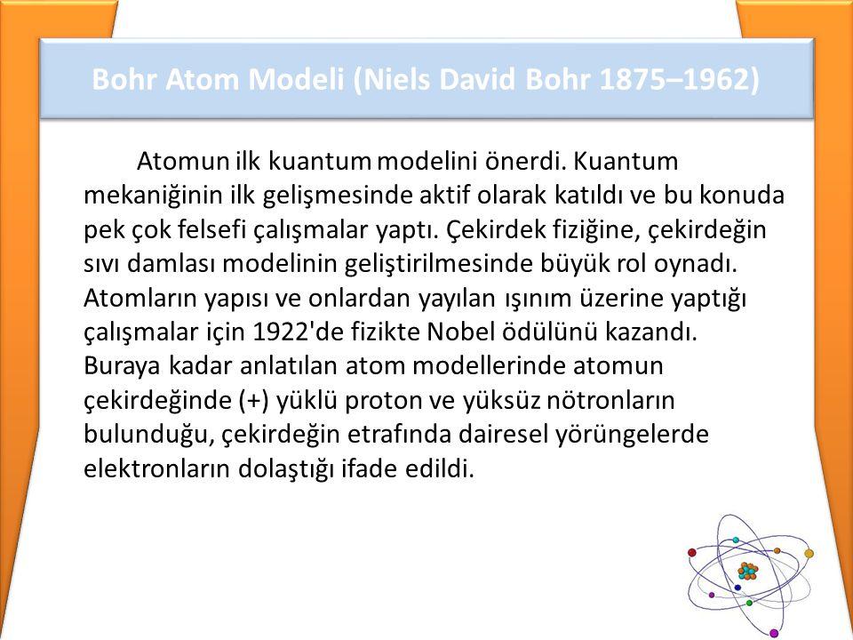 Atomun ilk kuantum modelini önerdi. Kuantum mekaniğinin ilk gelişmesinde aktif olarak katıldı ve bu konuda pek çok felsefi çalışmalar yaptı. Çekirdek