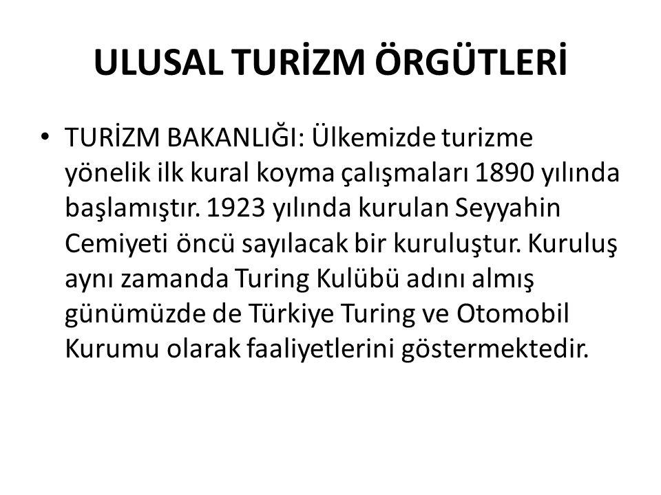 ULUSAL TURİZM ÖRGÜTLERİ • TURİZM BAKANLIĞI: Ülkemizde turizme yönelik ilk kural koyma çalışmaları 1890 yılında başlamıştır. 1923 yılında kurulan Seyya