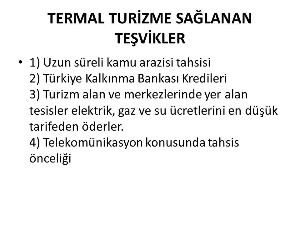 TERMAL TURİZME SAĞLANAN TEŞVİKLER • 1) Uzun süreli kamu arazisi tahsisi 2) Türkiye Kalkınma Bankası Kredileri 3) Turizm alan ve merkezlerinde yer alan