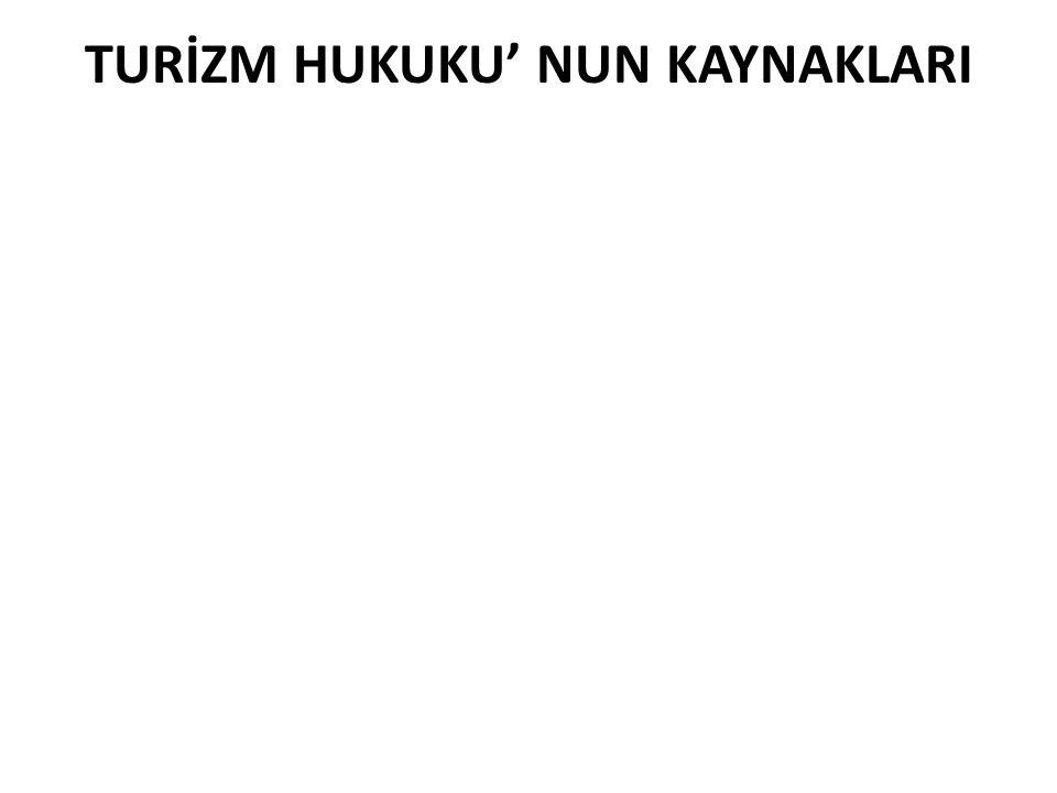 TURİZM HUKUKU' NUN KAYNAKLARI