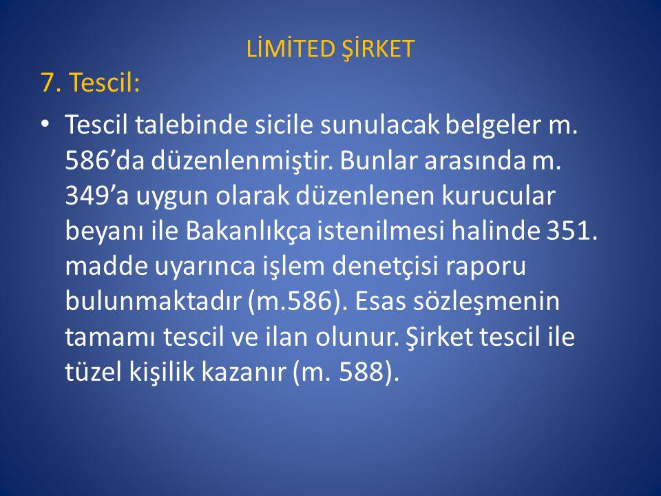 LİMİTED ŞİRKET 7. Tescil: • Tescil talebinde sicile sunulacak belgeler m. 586'da düzenlenmiştir. Bunlar arasında m. 349'a uygun olarak düzenlenen kuru