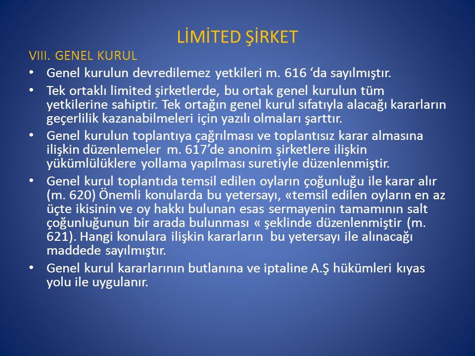LİMİTED ŞİRKET VIII. GENEL KURUL • Genel kurulun devredilemez yetkileri m. 616 'da sayılmıştır. • Tek ortaklı limited şirketlerde, bu ortak genel kuru