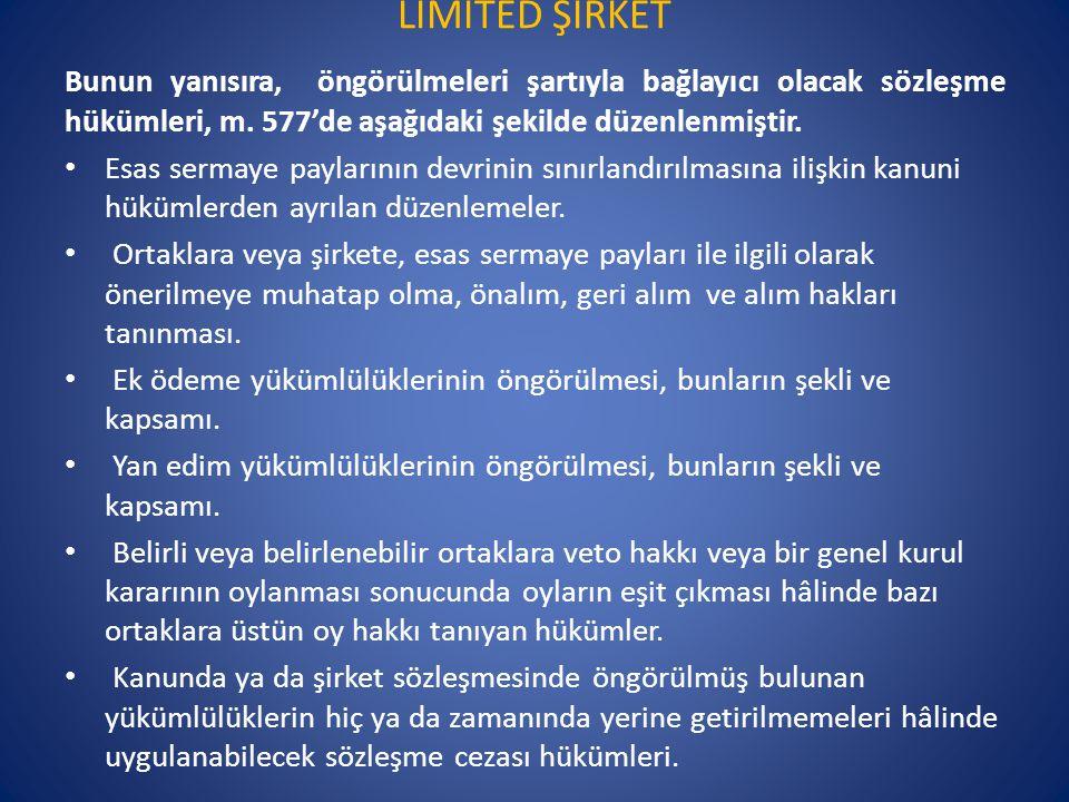 LİMİTED ŞİRKET Bunun yanısıra, öngörülmeleri şartıyla bağlayıcı olacak sözleşme hükümleri, m. 577'de aşağıdaki şekilde düzenlenmiştir. • Esas sermaye