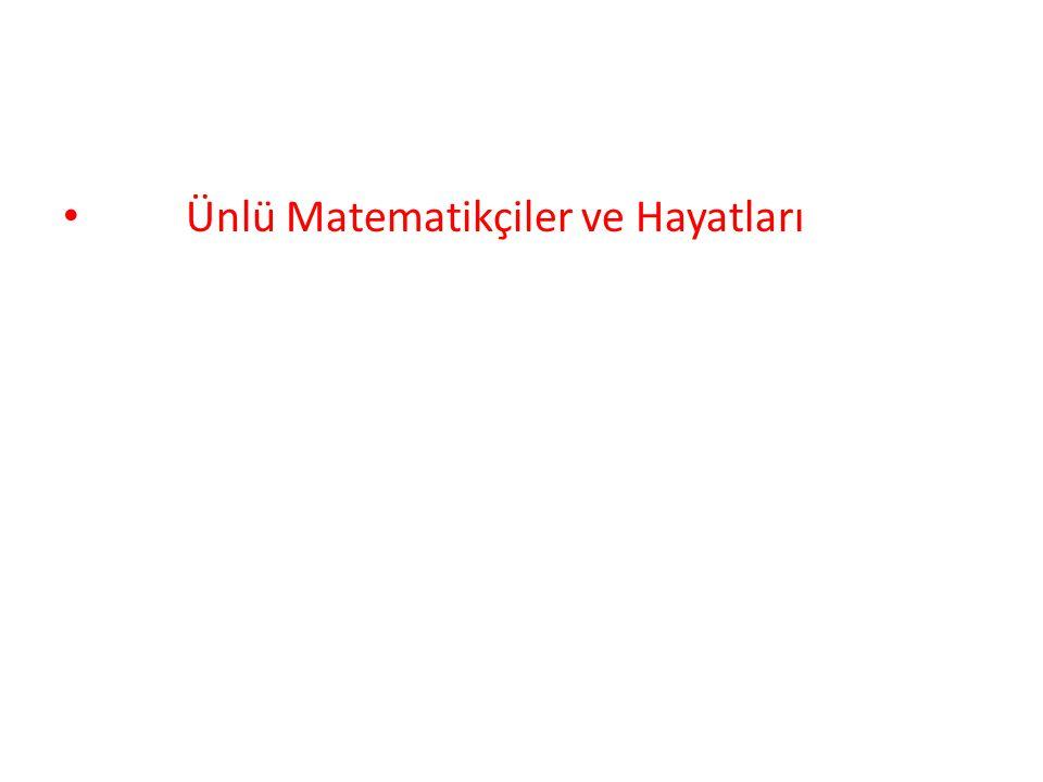 • Ünlü Matematikçiler ve Hayatları
