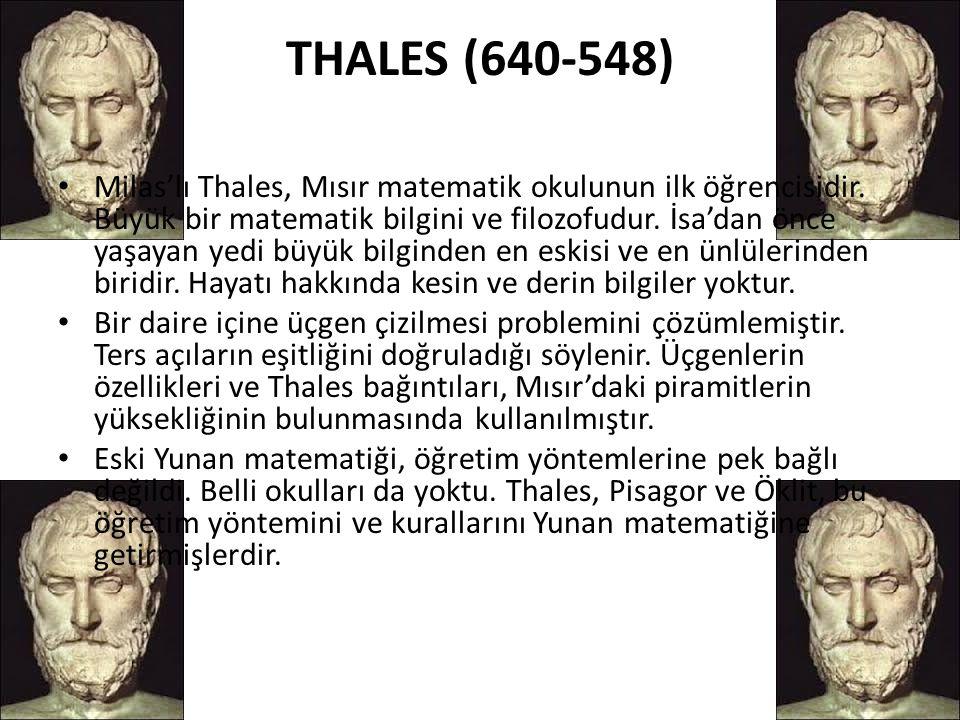 THALES (640-548) • Milas'lı Thales, Mısır matematik okulunun ilk öğrencisidir. Büyük bir matematik bilgini ve filozofudur. İsa'dan önce yaşayan yedi b