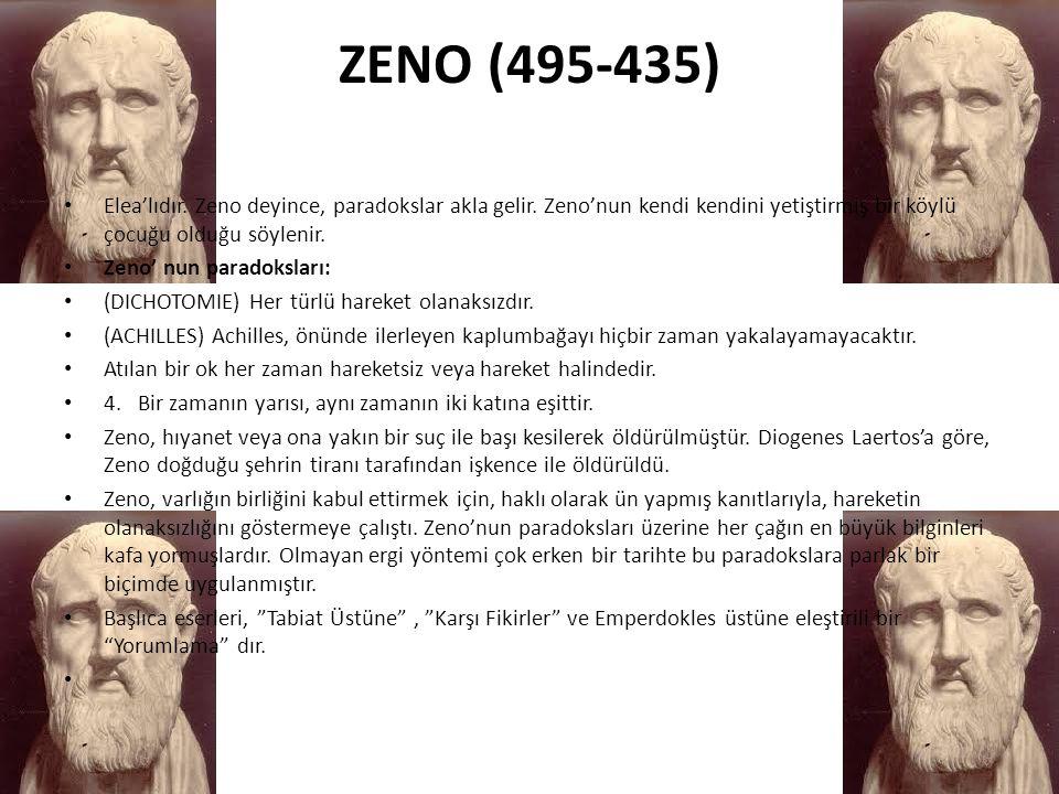 ZENO (495-435) • Elea'lıdır. Zeno deyince, paradokslar akla gelir. Zeno'nun kendi kendini yetiştirmiş bir köylü çocuğu olduğu söylenir. • Zeno' nun pa