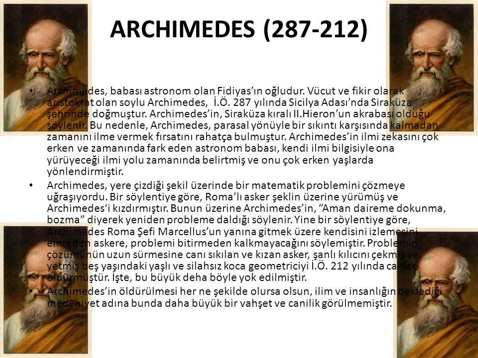 ARCHIMEDES (287-212) • Archimedes, babası astronom olan Fidiyas'ın oğludur. Vücut ve fikir olarak aristokrat olan soylu Archimedes, İ.Ö. 287 yılında S