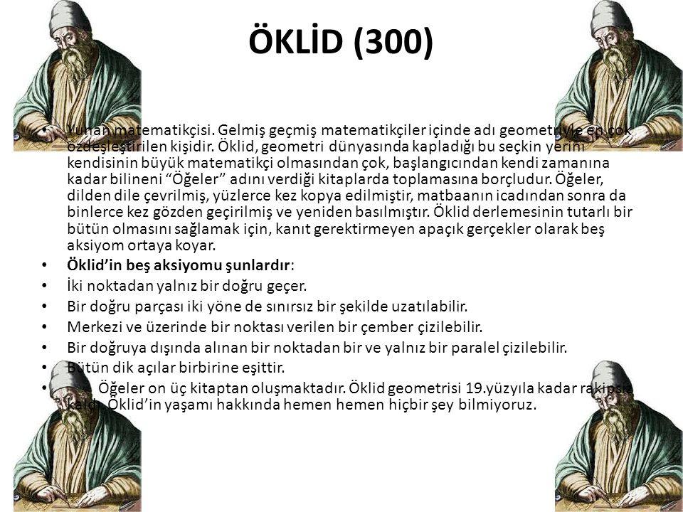 ÖKLİD (300) • Yunan matematikçisi. Gelmiş geçmiş matematikçiler içinde adı geometriyle en çok özdeşleştirilen kişidir. Öklid, geometri dünyasında kapl