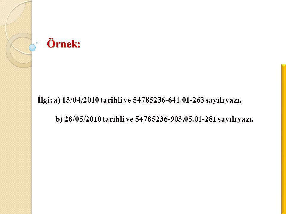 İlgi: a) 13/04/2010 tarihli ve 54785236-641.01-263 sayılı yazı, b) 28/05/2010 tarihli ve 54785236-903.05.01-281 sayılı yazı. Örnek: