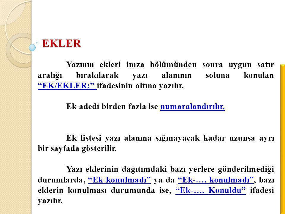 """EKLER Yazının ekleri imza bölümünden sonra uygun satır aralığı bırakılarak yazı alanının soluna konulan """"EK/EKLER:"""" ifadesinin altına yazılır. Ek aded"""