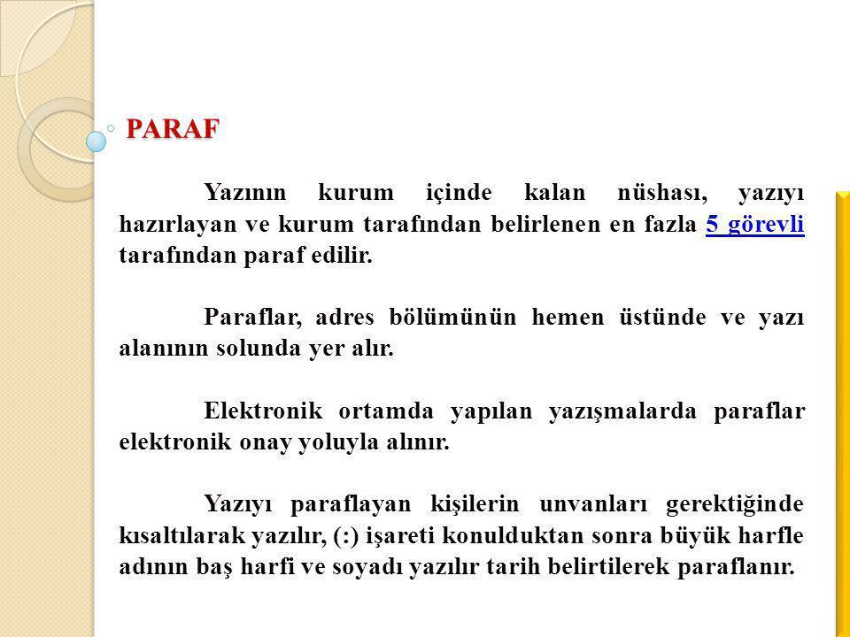 PARAF Yazının kurum içinde kalan nüshası, yazıyı hazırlayan ve kurum tarafından belirlenen en fazla 5 görevli tarafından paraf edilir. Paraflar, adres