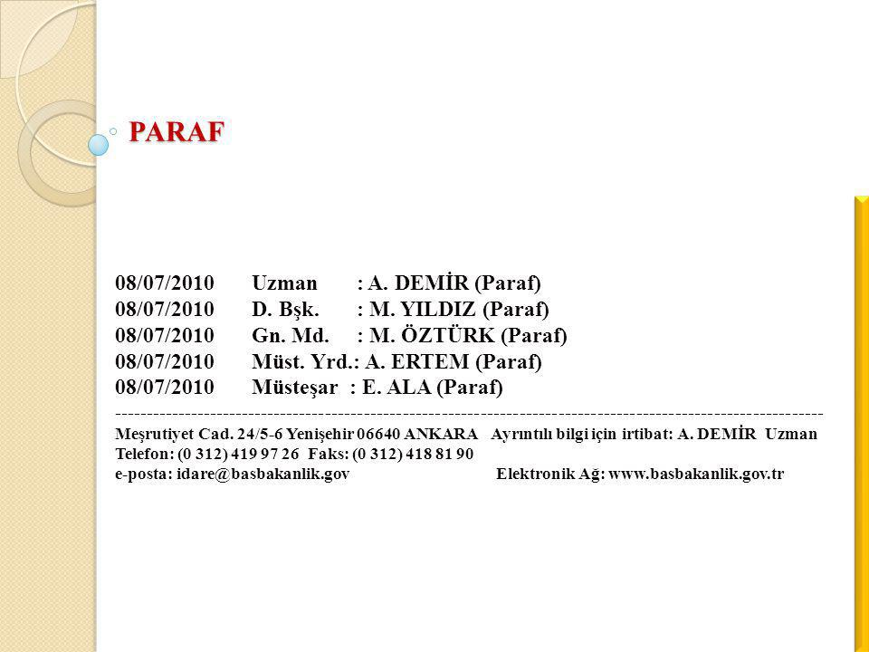 08/07/2010 Uzman : A. DEMİR (Paraf) 08/07/2010 D. Bşk. : M. YILDIZ (Paraf) 08/07/2010 Gn. Md. : M. ÖZTÜRK (Paraf) 08/07/2010 Müst. Yrd.: A. ERTEM (Par