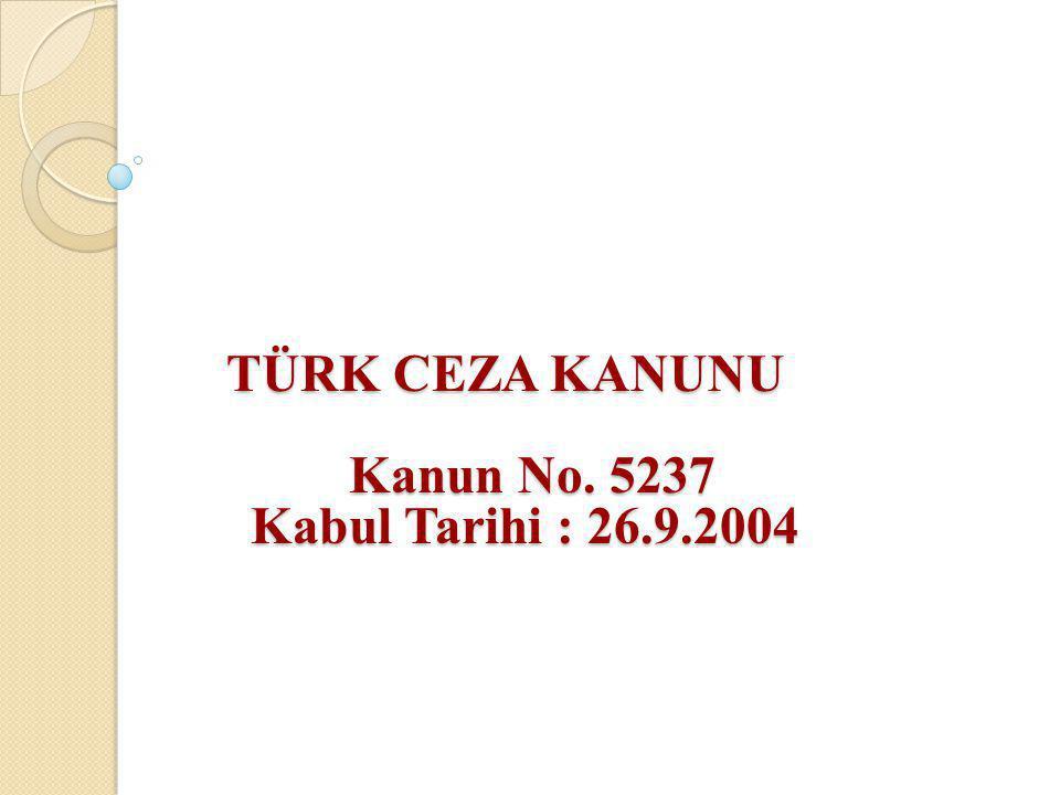 TÜRK CEZA KANUNU Kanun No. 5237 Kabul Tarihi : 26.9.2004