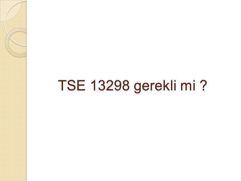 TSE 13298 gerekli mi ?