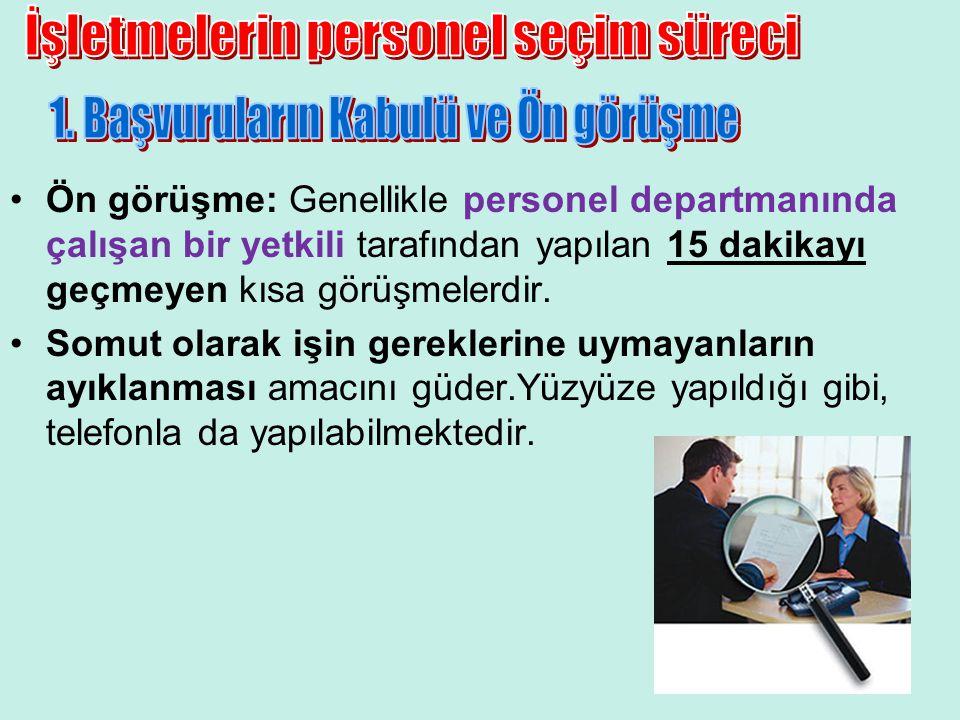 11 •Ön görüşme: Genellikle personel departmanında çalışan bir yetkili tarafından yapılan 15 dakikayı geçmeyen kısa görüşmelerdir. •Somut olarak işin g