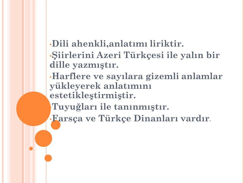 • Dili ahenkli,anlatımı liriktir. • Şiirlerini Azeri Türkçesi ile yalın bir dille yazmıştır. • Harflere ve sayılara gizemli anlamlar yükleyerek anlatı
