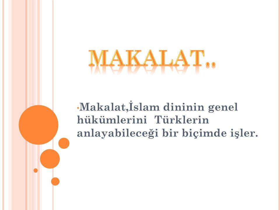 • Makalat,İslam dininin genel hükümlerini Türklerin anlayabileceği bir biçimde işler.