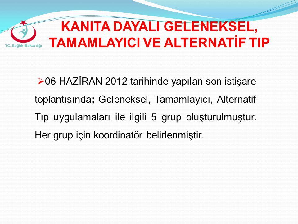  06 HAZİRAN 2012 tarihinde yapılan son istişare toplantısında; Geleneksel, Tamamlayıcı, Alternatif Tıp uygulamaları ile ilgili 5 grup oluşturulmuştur