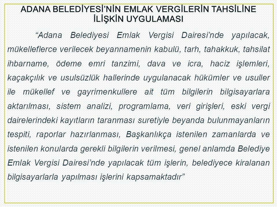"""""""Adana Belediyesi Emlak Vergisi Dairesi'nde yapılacak, mükelleflerce verilecek beyannamenin kabulü, tarh, tahakkuk, tahsilat ihbarname, ödeme emri tan"""