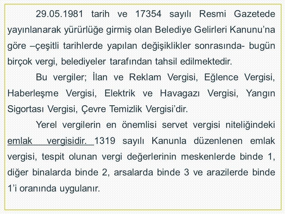 29.05.1981 tarih ve 17354 sayılı Resmi Gazetede yayınlanarak yürürlüğe girmiş olan Belediye Gelirleri Kanunu'na göre –çeşitli tarihlerde yapılan değiş