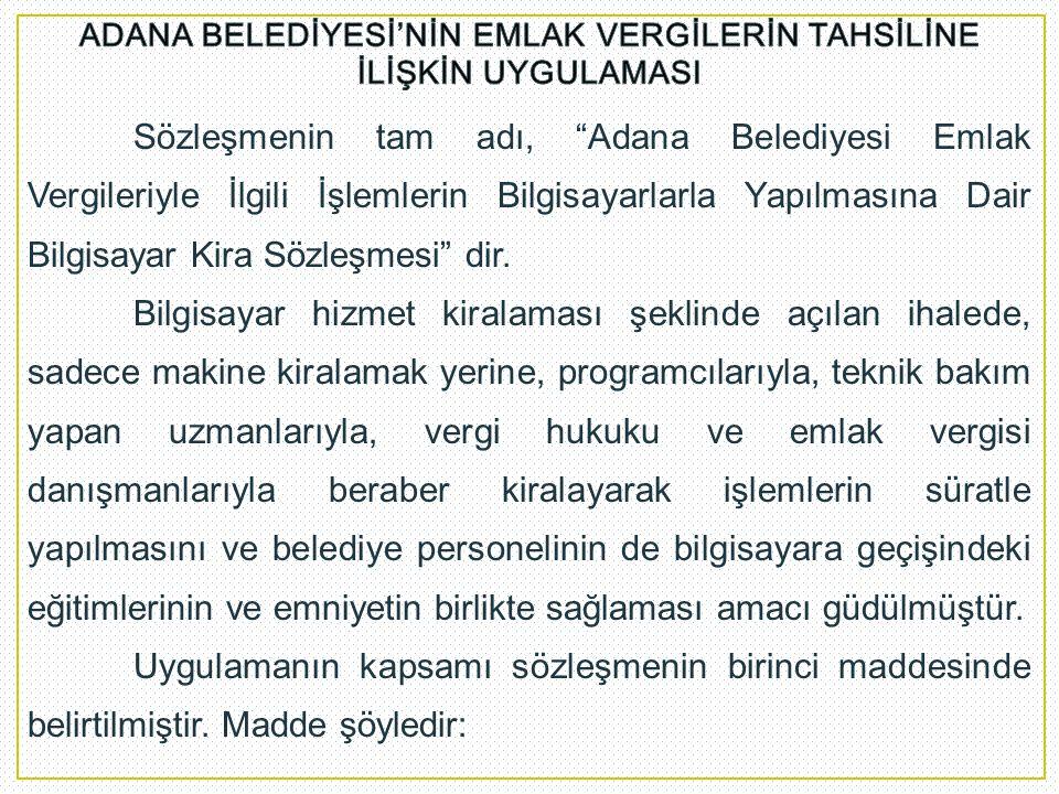"""Sözleşmenin tam adı, """"Adana Belediyesi Emlak Vergileriyle İlgili İşlemlerin Bilgisayarlarla Yapılmasına Dair Bilgisayar Kira Sözleşmesi"""" dir. Bilgisay"""