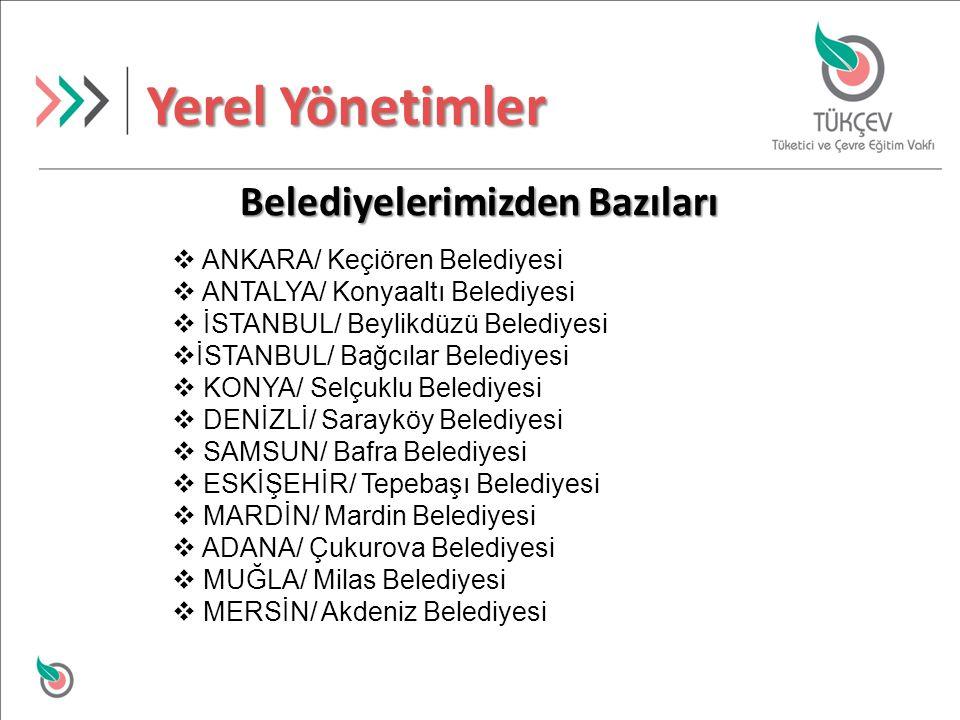 Belediyelerimizden Bazıları Yerel Yönetimler  ANKARA/ Keçiören Belediyesi  ANTALYA/ Konyaaltı Belediyesi  İSTANBUL/ Beylikdüzü Belediyesi  İSTANBUL/ Bağcılar Belediyesi  KONYA/ Selçuklu Belediyesi  DENİZLİ/ Sarayköy Belediyesi  SAMSUN/ Bafra Belediyesi  ESKİŞEHİR/ Tepebaşı Belediyesi  MARDİN/ Mardin Belediyesi  ADANA/ Çukurova Belediyesi  MUĞLA/ Milas Belediyesi  MERSİN/ Akdeniz Belediyesi