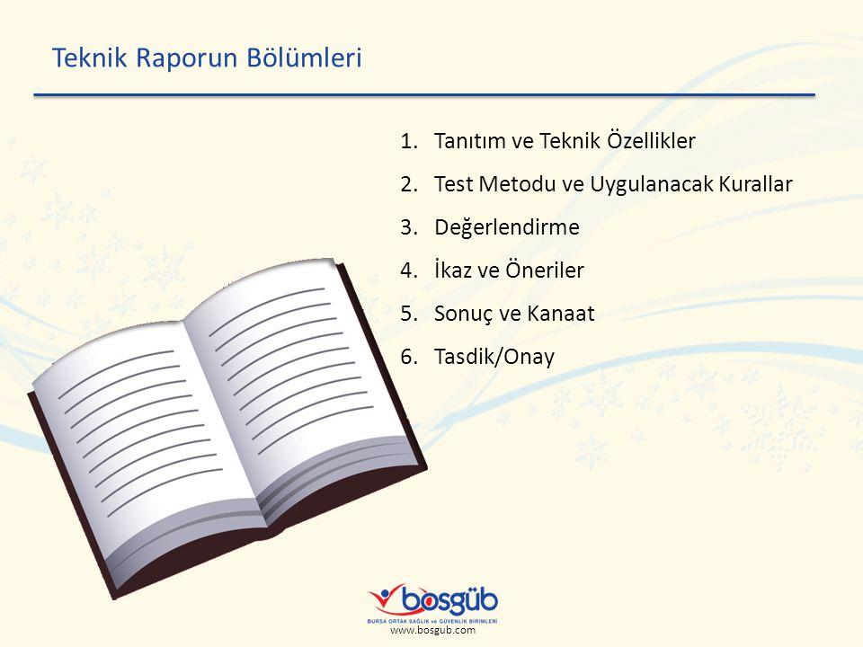 www.bosgub.com Teknik Raporun Bölümleri 1.Tanıtım ve Teknik Özellikler 2.Test Metodu ve Uygulanacak Kurallar 3.Değerlendirme 4.İkaz ve Öneriler 5.Sonuç ve Kanaat 6.Tasdik/Onay