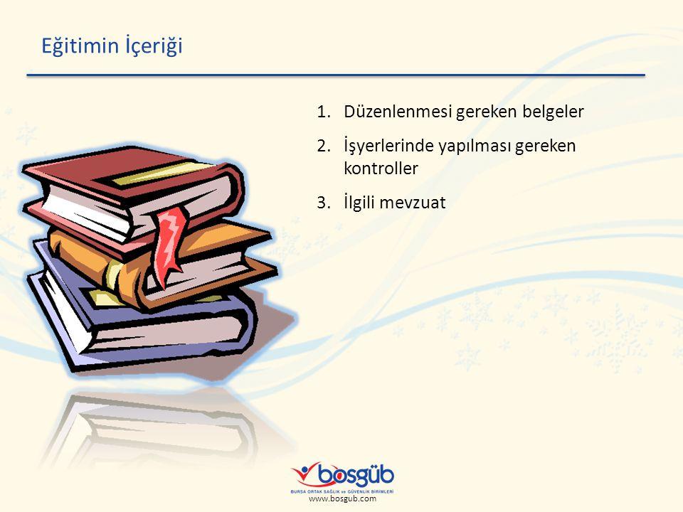 www.bosgub.com Eğitimin İçeriği 1.Düzenlenmesi gereken belgeler 2.İşyerlerinde yapılması gereken kontroller 3.İlgili mevzuat