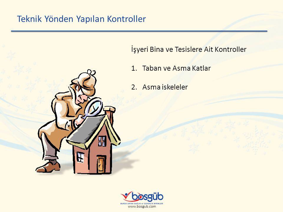 www.bosgub.com Teknik Yönden Yapılan Kontroller İşyeri Bina ve Tesislere Ait Kontroller 1.Taban ve Asma Katlar 2.Asma iskeleler