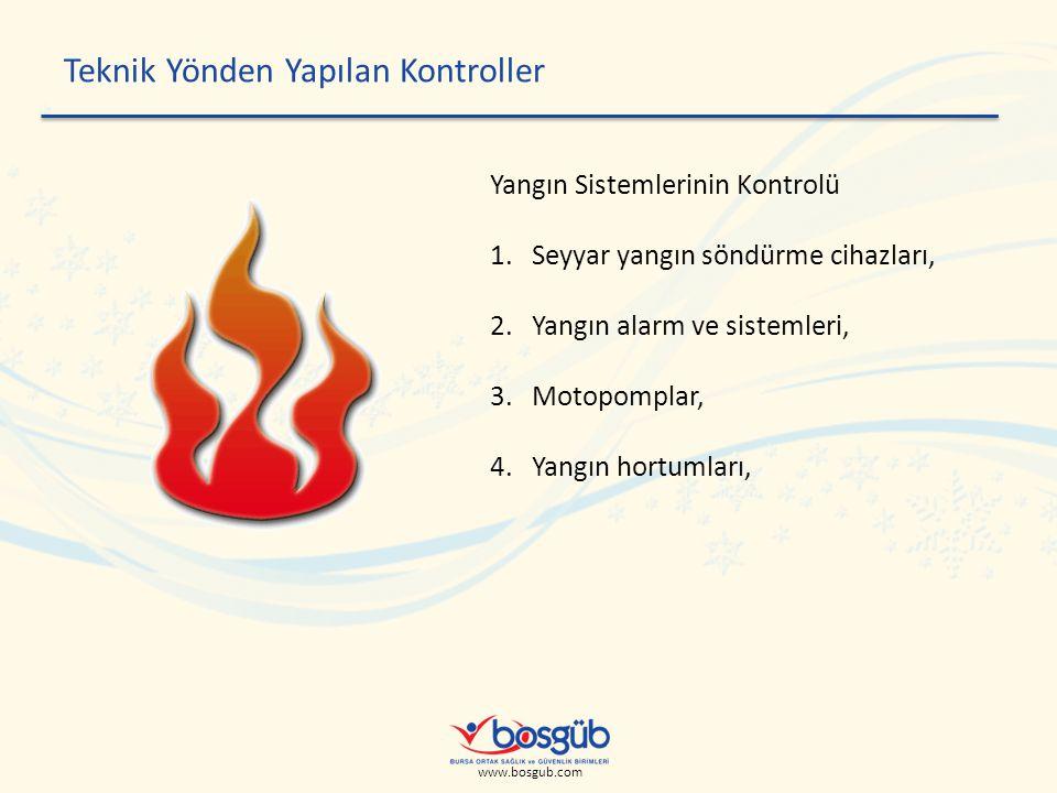 www.bosgub.com Teknik Yönden Yapılan Kontroller Yangın Sistemlerinin Kontrolü 1.Seyyar yangın söndürme cihazları, 2.Yangın alarm ve sistemleri, 3.Motopomplar, 4.Yangın hortumları,