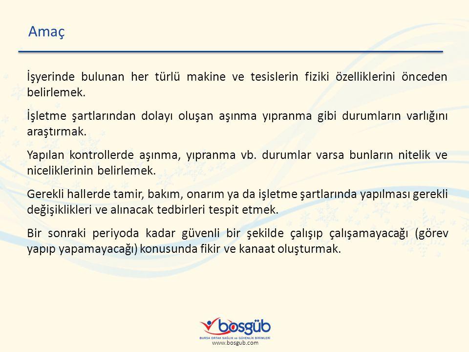 www.bosgub.com Amaç İşyerinde bulunan her türlü makine ve tesislerin fiziki özelliklerini önceden belirlemek.