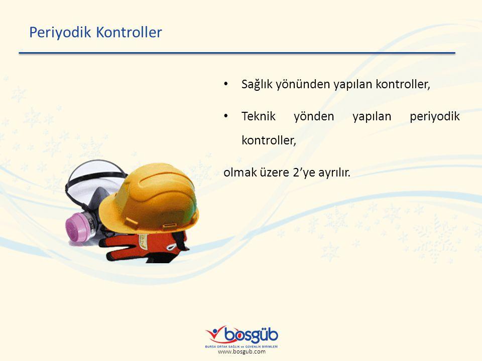 www.bosgub.com Periyodik Kontroller • Sağlık yönünden yapılan kontroller, • Teknik yönden yapılan periyodik kontroller, olmak üzere 2'ye ayrılır.