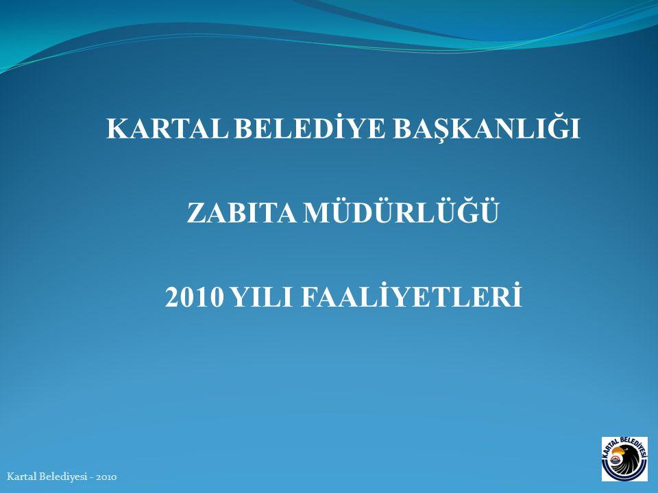 KARTAL BELEDİYE BAŞKANLIĞI ZABITA MÜDÜRLÜĞÜ 2010 YILI FAALİYETLERİ Kartal Belediyesi - 2010