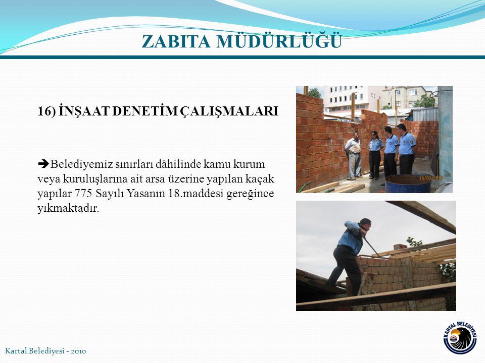 16) İNŞAAT DENETİM ÇALIŞMALARI  Belediyemiz sınırları dâhilinde kamu kurum veya kuruluşlarına ait arsa üzerine yapılan kaçak yapılar 775 Sayılı Yasan