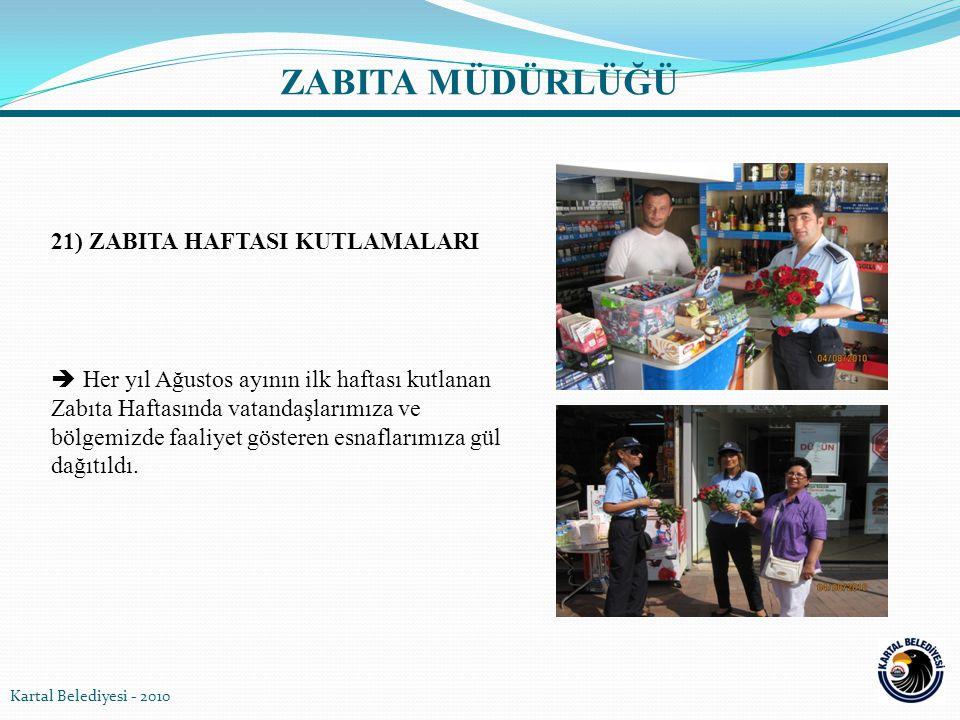 21) ZABITA HAFTASI KUTLAMALARI  Her yıl Ağustos ayının ilk haftası kutlanan Zabıta Haftasında vatandaşlarımıza ve bölgemizde faaliyet gösteren esnafl