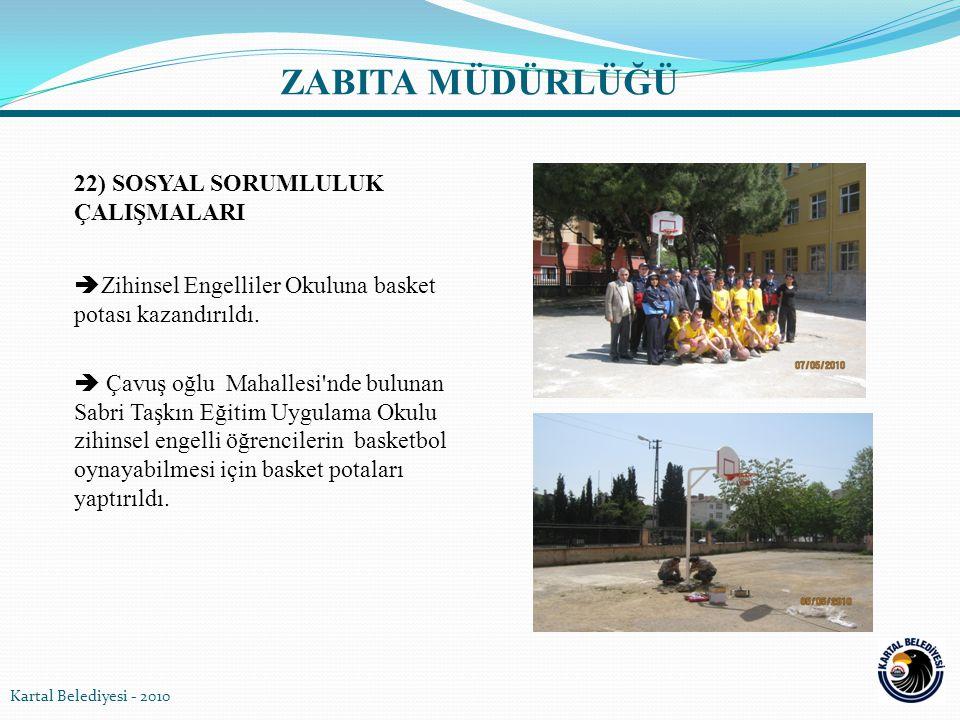 22) SOSYAL SORUMLULUK ÇALIŞMALARI  Zihinsel Engelliler Okuluna basket potası kazandırıldı.  Çavuş oğlu Mahallesi'nde bulunan Sabri Taşkın Eğitim Uyg