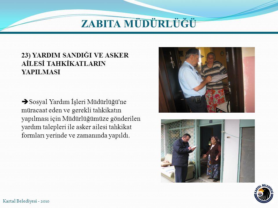 23) YARDIM SANDIĞI VE ASKER AİLESİ TAHKİKATLARIN YAPILMASI  Sosyal Yardım İşleri Müdürlüğü'ne müracaat eden ve gerekli tahkikatın yapılması için Müdü