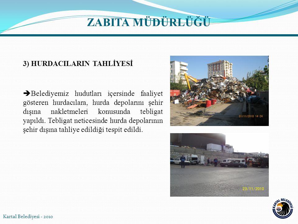 4) HURDA ARAÇLARIN TAHLİYESİ ÇALIŞMASI  2010 yılı içerisinde cadde, sokak ve meydanlara gelişi güzel bırakılan, çevre ve görüntü kirliliğine neden olan 24 adet hurda araç kaldırıldı Kartal Belediyesi - 2010 ZABITA MÜDÜRLÜĞÜ