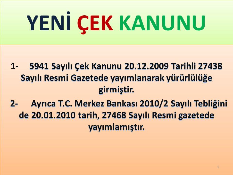 YENİ ÇEK KANUNU 5941 Sayılı Çek Kanunu 20.12.2009 Tarihli 27438 Sayılı Resmi Gazetede yayımlanarak yürürlülüğe girmiştir.