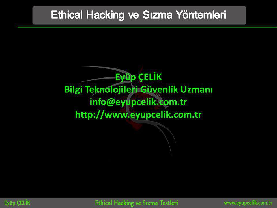 Eyüp ÇELİK Bilgi Teknolojileri Güvenlik Uzmanı info@eyupcelik.com.tr http://www.eyupcelik.com.tr