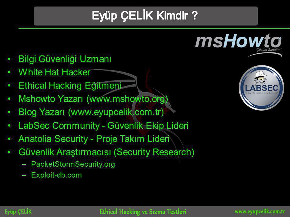 •Bilgi Güvenliği Uzmanı •White Hat Hacker •Ethical Hacking Eğitmeni •Mshowto Yazarı (www.mshowto.org) •Blog Yazarı (www.eyupcelik.com.tr) •LabSec Community - Güvenlik Ekip Lideri •Anatolia Security - Proje Takım Lideri •Güvenlik Araştırmacısı (Security Research) –PacketStormSecurity.org –Exploit-db.com