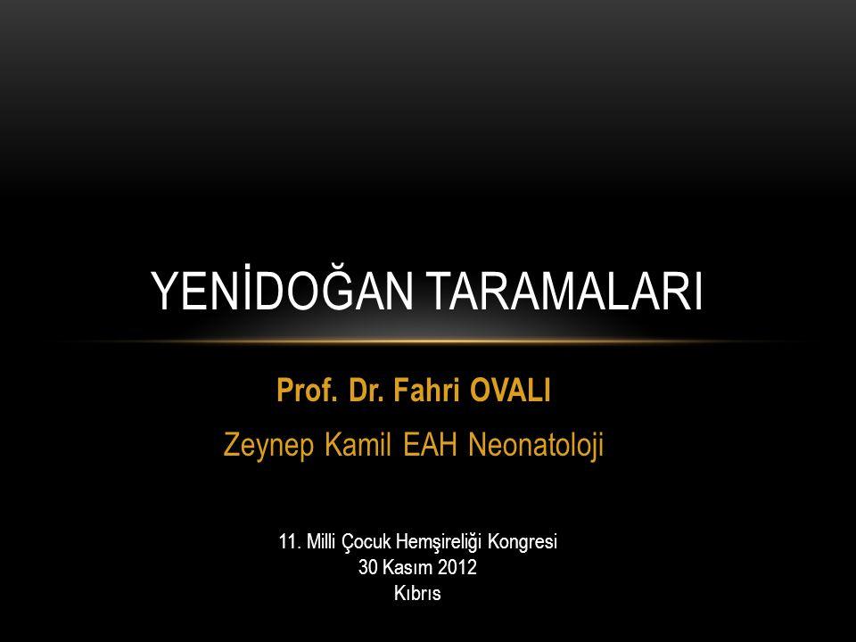 Prof. Dr. Fahri OVALI Zeynep Kamil EAH Neonatoloji YENİDOĞAN TARAMALARI 11. Milli Çocuk Hemşireliği Kongresi 30 Kasım 2012 Kıbrıs