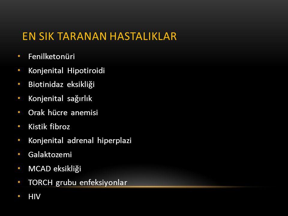 EN SIK TARANAN HASTALIKLAR • Fenilketonüri • Konjenital Hipotiroidi • Biotinidaz eksikliği • Konjenital sağırlık • Orak hücre anemisi • Kistik fibroz