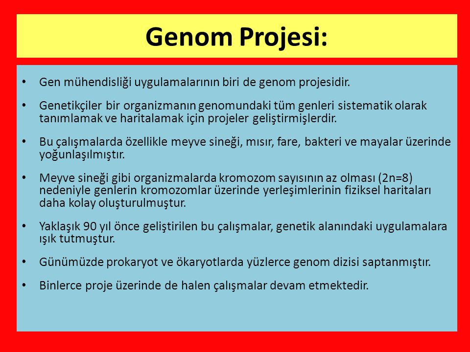 Genom Projesi: • Gen mühendisliği uygulamalarının biri de genom projesidir.
