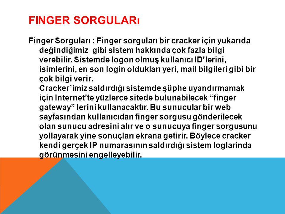 FINGER SORGULARı Finger Sorguları : Finger sorguları bir cracker için yukarıda değindiğimiz gibi sistem hakkında çok fazla bilgi verebilir. Sistemde l