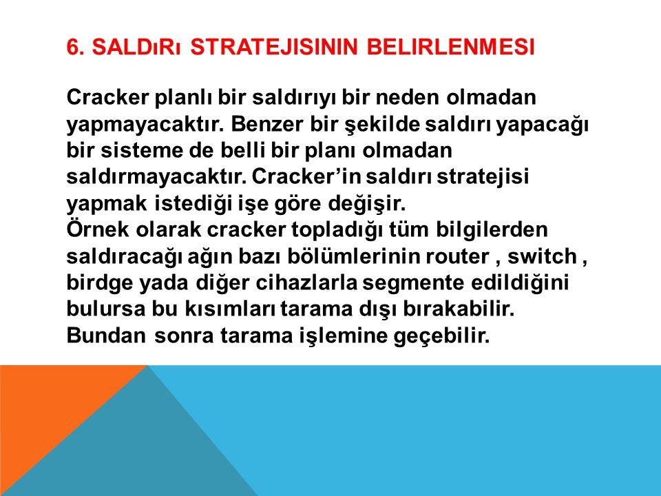 6. SALDıRı STRATEJISININ BELIRLENMESI Cracker planlı bir saldırıyı bir neden olmadan yapmayacaktır. Benzer bir şekilde saldırı yapacağı bir sisteme de