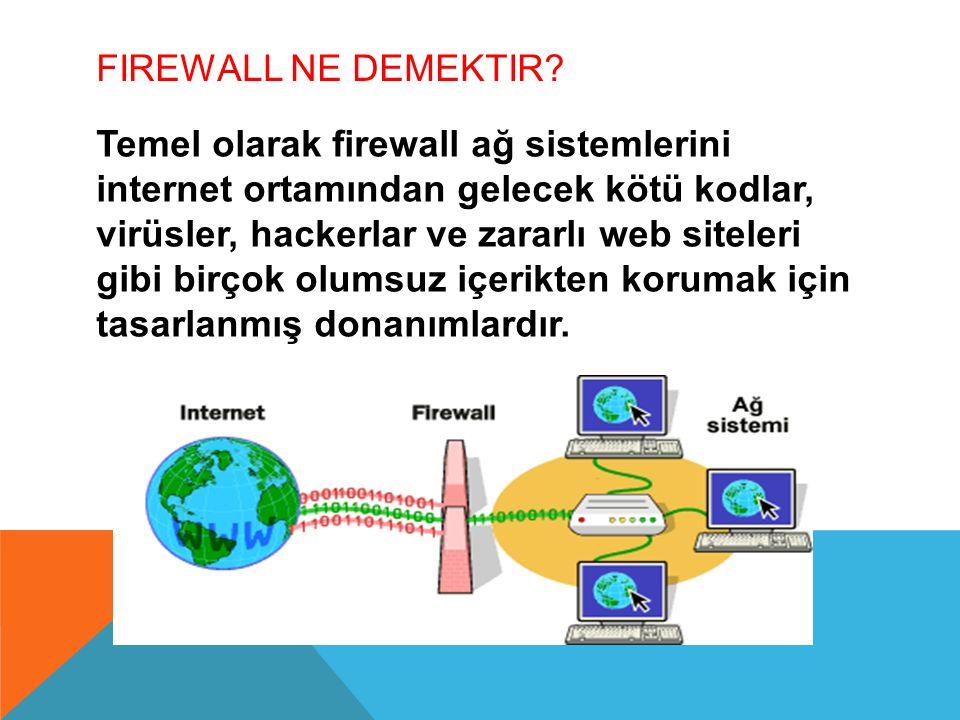 FIREWALL NE DEMEKTIR? Temel olarak firewall ağ sistemlerini internet ortamından gelecek kötü kodlar, virüsler, hackerlar ve zararlı web siteleri gibi
