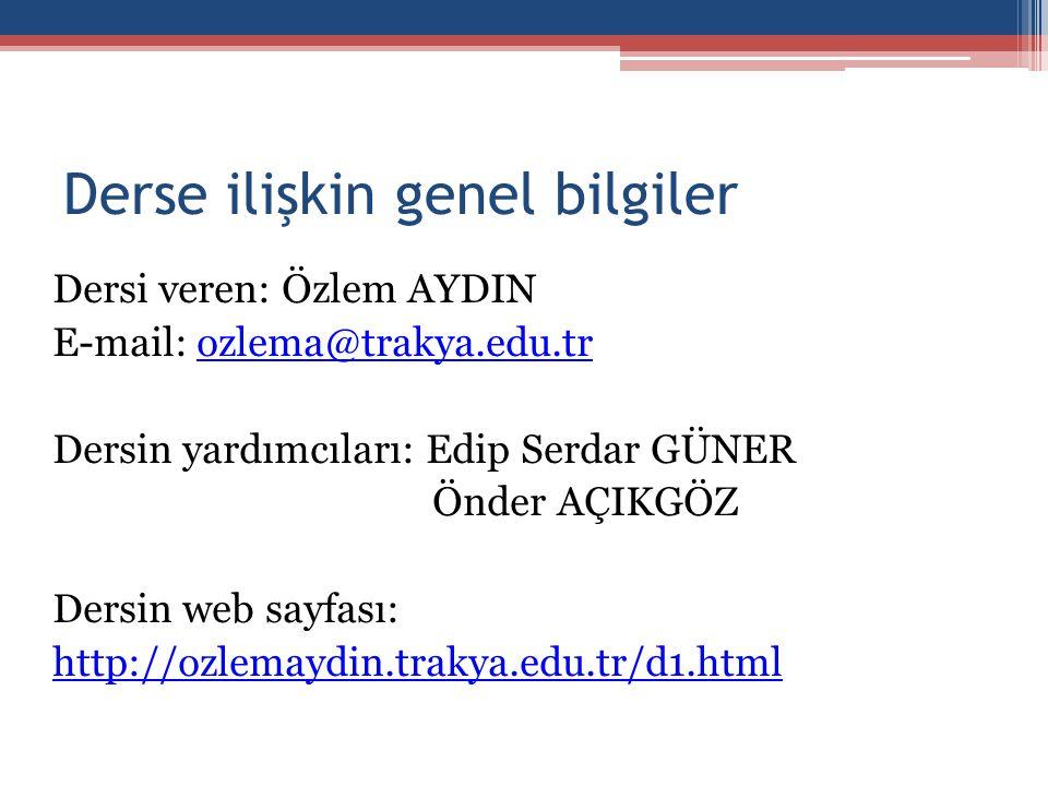Derse ilişkin genel bilgiler Dersi veren: Özlem AYDIN E-mail: ozlema@trakya.edu.trozlema@trakya.edu.tr Dersin yardımcıları: Edip Serdar GÜNER Önder AÇ