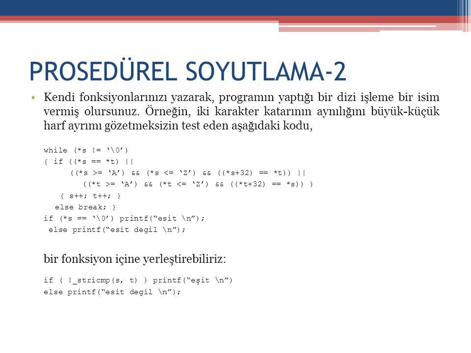 PROSEDÜREL SOYUTLAMA-2 •Kendi fonksiyonlarınızı yazarak, programın yaptığı bir dizi işleme bir isim vermiş olursunuz. Örneğin, iki karakter katarının